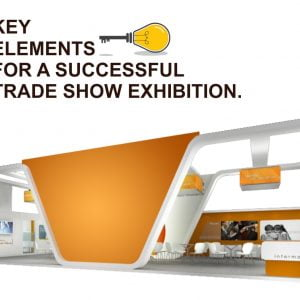 KEY ELEMENTS FOR A SUCCESSFUL TRADE SHOW EXHIBITION