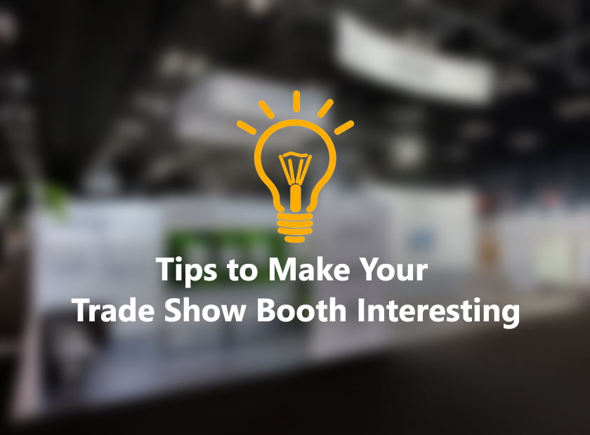 Tips to Make Your Trade Show Booth Interesting