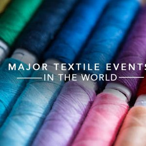 Major Textile Events In The World