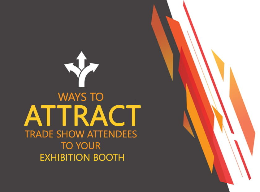 Ways to Attract Trade Show Attendees to your Exhibition Booth