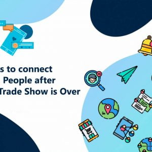 Using Social Media to Connect with People after The Trade Show is Over