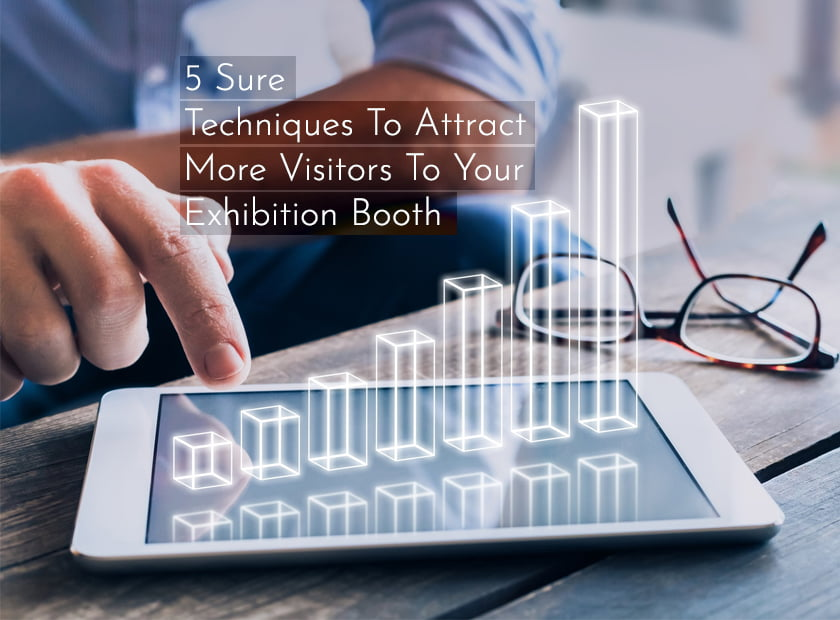 5 Sure Techniques To Attract More Visitors To Your Exhibition Booth