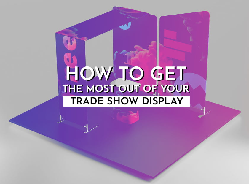 How to Get the Most Out of Your Trade Show Display