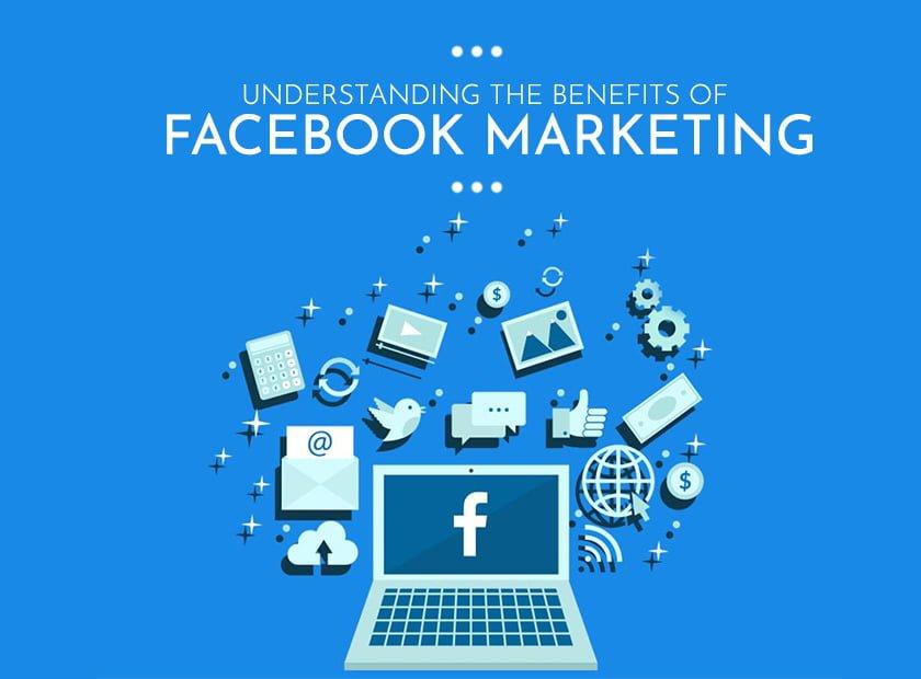 Understanding the Benefits of Facebook Marketing