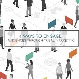 Ways to Engage Audiences Through Tribal Marketing