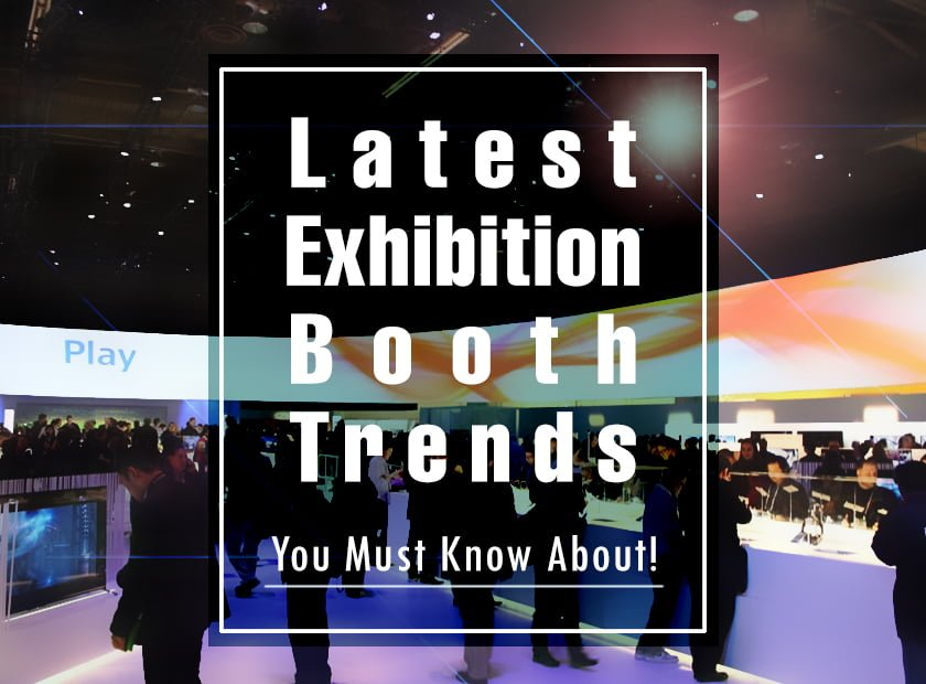Latest Exhibition Booth Trends You Must Know About