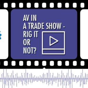 AV in a Trade Show - Rig It or Not