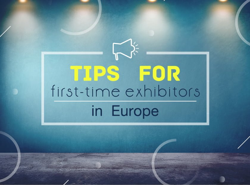 Top 5 Tips for First Time Exhibitors In Europe