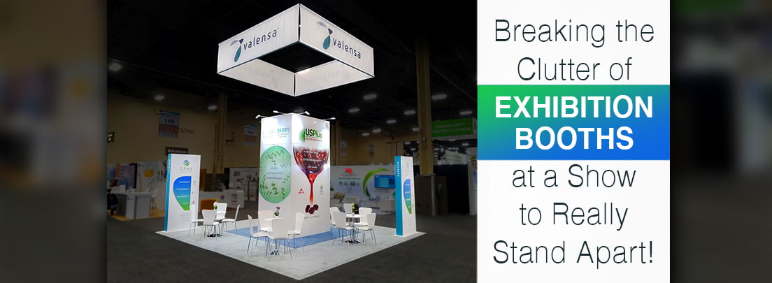 Breaking the clutter of exhibition booths at a show to stand apart!